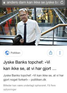 Den kriminelle bank Jyske Banks Bandeleder Anders Dam kan ikke se at han leder jyske bank uhæderligt og at hans ansatte og advokater lyver. Men bare rolig Anders Dam, du får tale tid retten